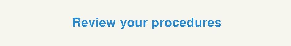 Review your procedures