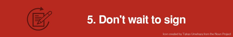 5. Don't wait to sign