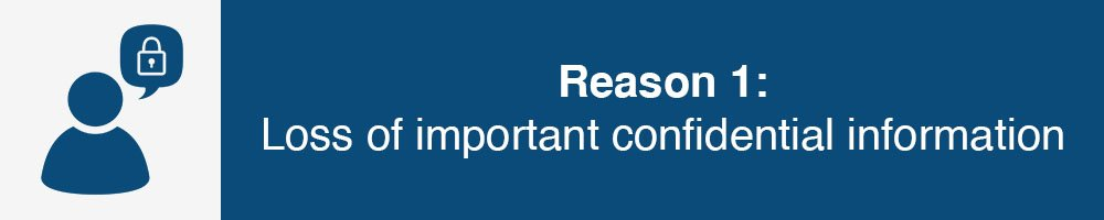 Reason 1: Loss of important confidential information