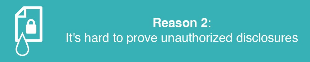 Reason 2: It's hard to prove unauthorized disclosures